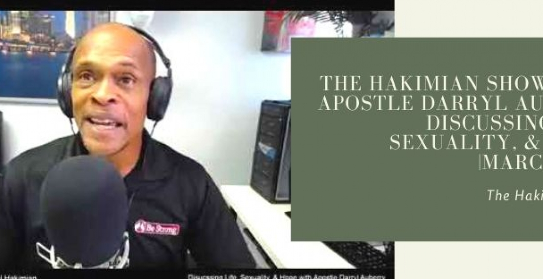The Hakimian Show with Apostle Darryl Auberry Discussing Life, Sexuality, & Hope