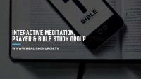 HEALING CHURCH - Interactive Meditation, Prayer & Bible Study Group | 2nd & 4th Sundays 4-6 pm | Register To Join Us By Webcam or Phone